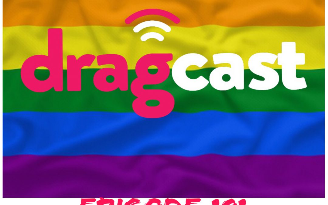 The Dragcast Pride Episode is Here!