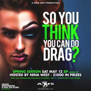 Think you Can Drag - Spring 2018 @ Axis Nightclub